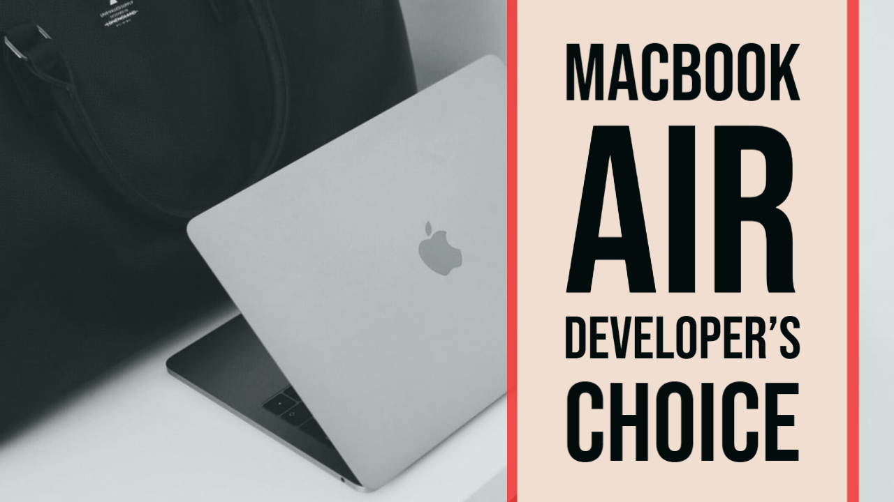 MacBook Air, a Developer's Choice in Laptops