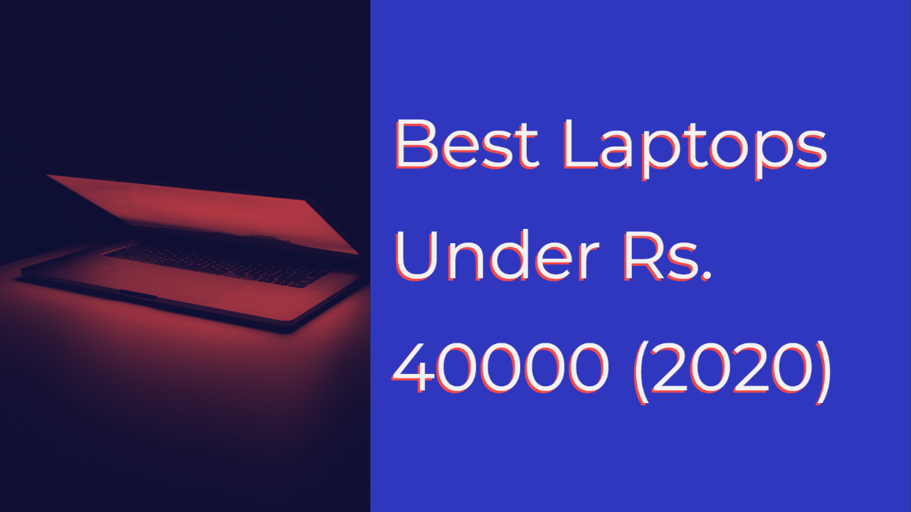 Laptops Under Rs. 40000 (2020)