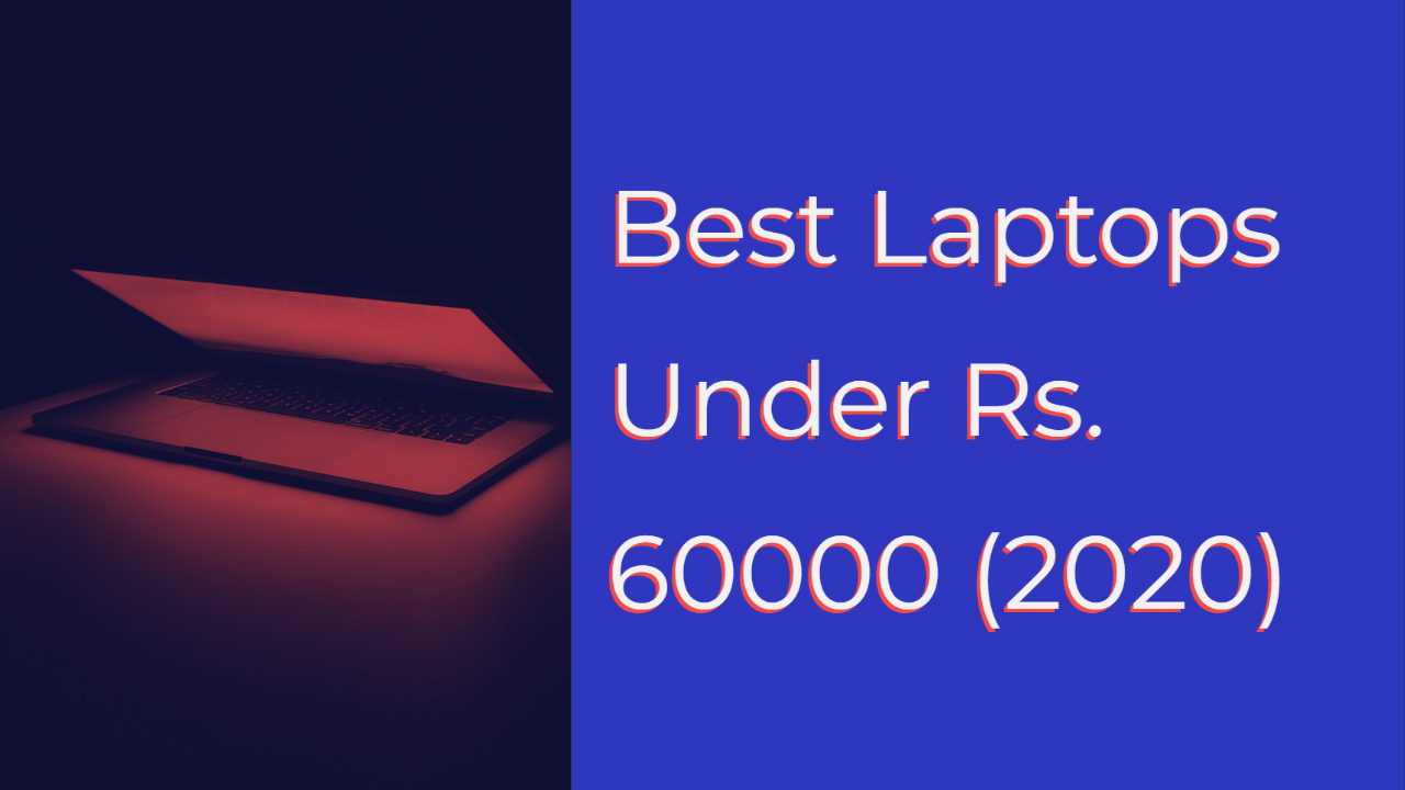 Best laptop 2020 Under Rs. 60000 (2020)