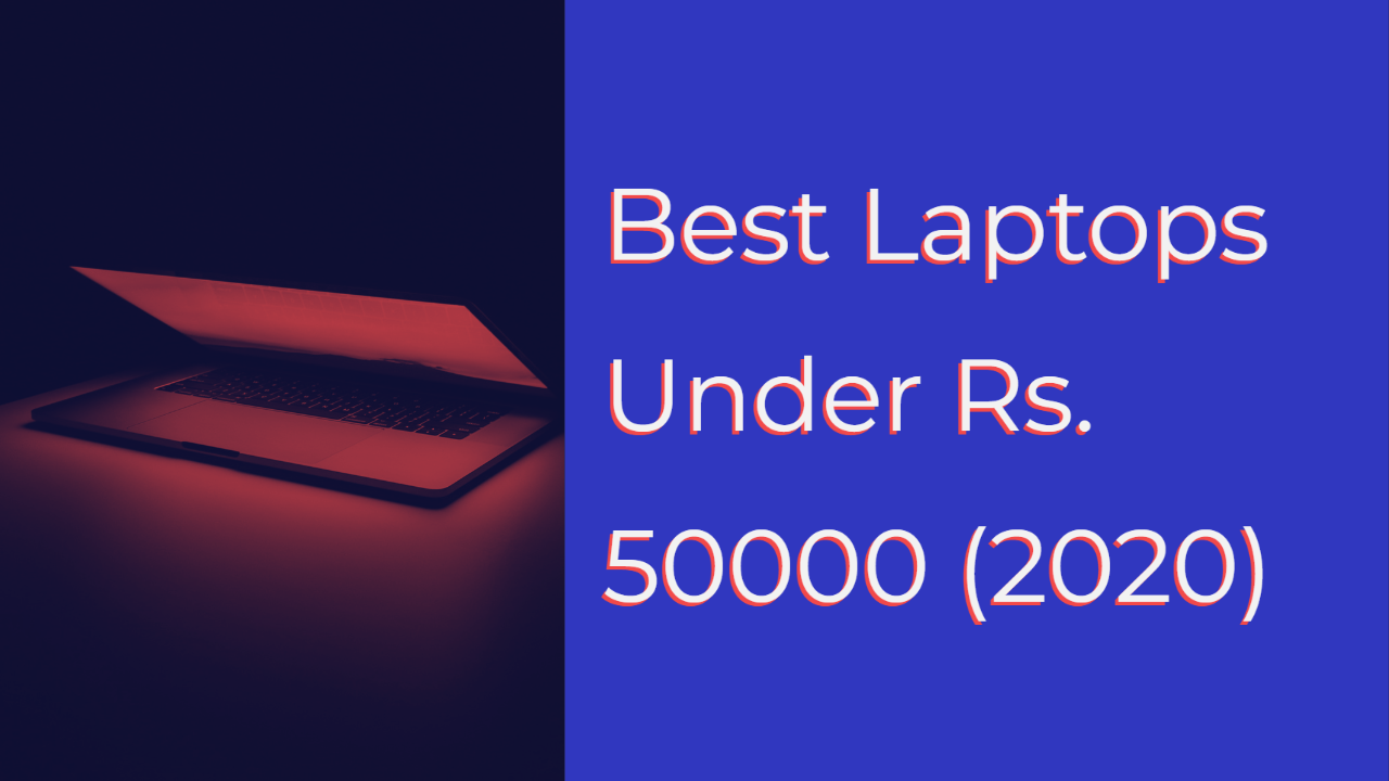 Laptops Under Rs. 50000 (2020)